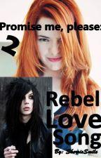 Promise me, please 2: Rebel Love Song by SherrieSmile