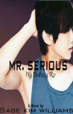 Mr. Serious ng Buhay Ko (Under Major Editing) by SageKim