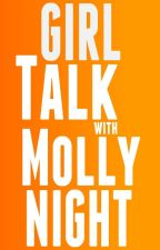 Girl Talk with Molly Night by MollyNight
