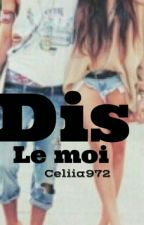 Dis-le moi by celiia972