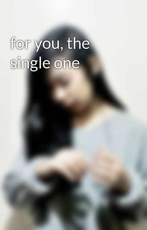 for you, the single one by sheisDaisylyn