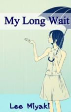 My Long Wait [Finished] by Lee__Miyaki