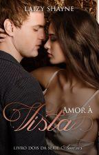 DEGUSTAÇÃO / Amor à Vista - Série Amores - Livro II by LaizyShayne