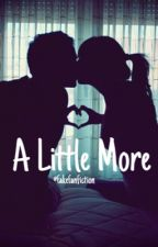 A Little More by fakefanfiction