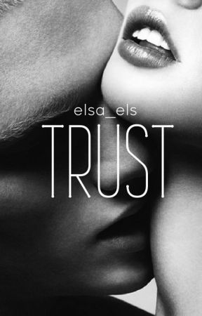 TRUST (Unedited) - ONHOLD by elsa_els