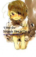 """""""I love you"""" Sounds like a Lie by EveryWordaWaterfall"""