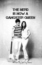 The Nerd is now a Gangster Queen [ON-GOING] by janeyherbosa