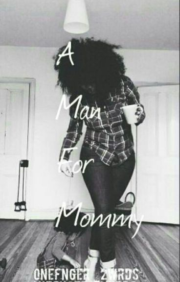 A Man For Mommy #Wattys2016