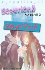 Bestfriend Turns To a Boyfriend (On Going) by kyhealxia_25