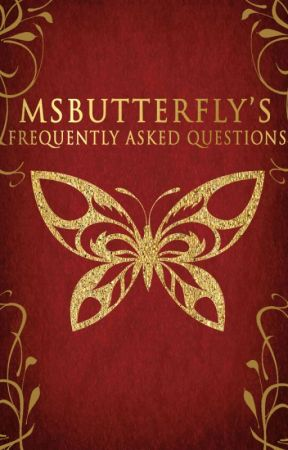 MsButterfly's Frequently Asked Questions by MsButterfly
