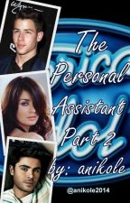 The Personal Assistant: Part 2 (A Nick Jonas FanFiction) by anikole