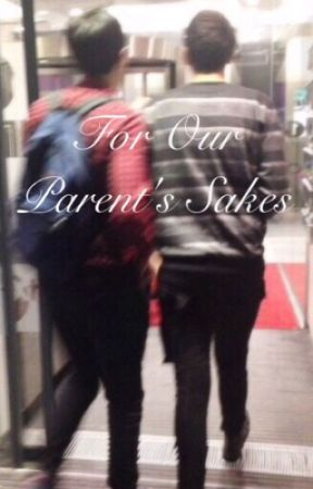 For Our Parent's Sakes (Phanfiction) by dontdenyDRARRY