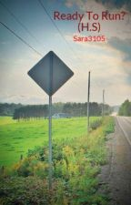 Ready To Run?  (H.S) by Sara3105