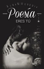 Poesía Eres Tú by AlbaNHeredia