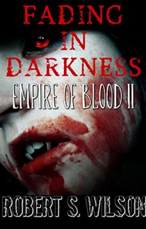 Fading in Darkness: Empire of Blood Book Two by robertswilson