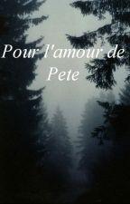 Pour l'amour de Pete by cathybabyxo