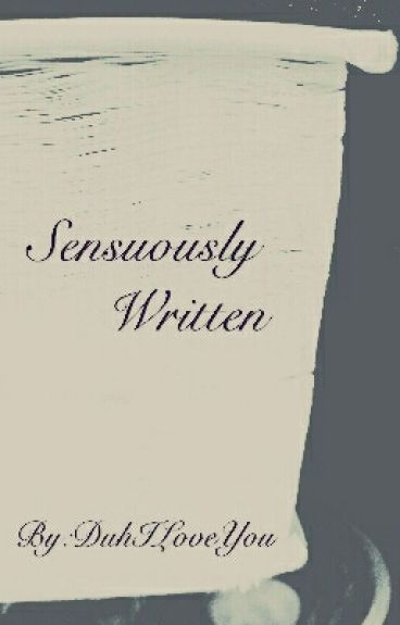 Sensuously Written by DuhILoveYou