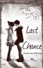 Last Chance (One Shot Story) by KoreanaRrizza