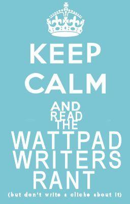 THE WATTPAD WRITERS RANT