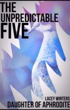 The Unpredictable Five (wattys 2014) by QueenofDisney