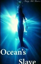 Ocean's Slave [ON HOLD] by Fairytalehunter