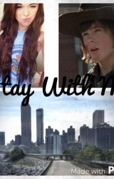Stay With Me. (Carl Grimes fanfic)