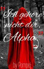 """""""Ich gehöre nicht dir, Alpha."""" by DianaAlexeiwna"""