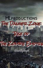 The Danger Zone : Rise of The Zombie Empire by MLproductions