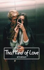 That Kind of Love (One Shot) by erindizon