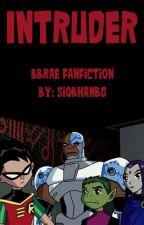 Intruder | BBRae FanFic by SiobhanBD