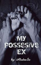 My Possesive Ex [REVISED] by AludraSa