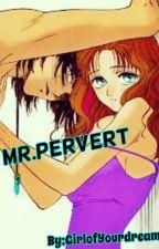 Mr.Pervert by GirlofYourDreamsLYKA