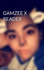 GAMZEE X READER by TylerWrite