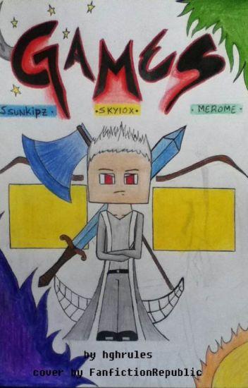 Games (Skylox/Ssunkipz/Merome)