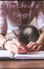 The Life of A fangirl by cgc359