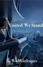 United We Stand (Completed) by RissaleWriter