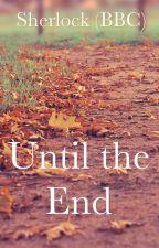 Until the End (Sherlock BBC) by disneydreams