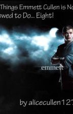 51 Things Emmett Cullen is NOT Allowed to Do... Eight! by madsj20