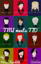 TMI meets TID by Miss_Fairchild