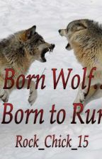 Born Wolf ... Born to Run by HistoryBoffin