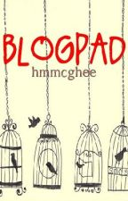 Blogpad (Non-fiction ramblings) by hmmcghee