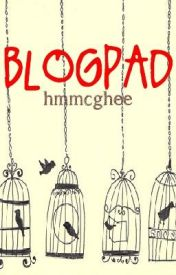 Blogpad (Non-fiction ramblings) by hmmcghee