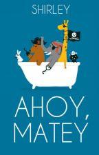 Ahoy, Matey by implies