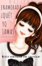 Enamorada...¿Que?Yo jamás© by Any102001
