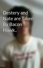 Destery and Nate are Taken By Bacon Hawk.. by Desteryiloveyou