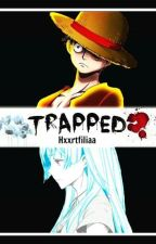 Trapped (One Piece fanfiction) by heartfilia-lucy
