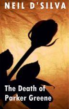 The Death of Parker Greene by NeilDSilva
