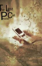 The  Last Phone Call (#Wattys2014) by Pureprofession