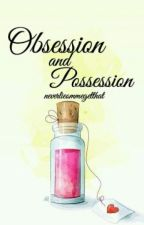 obsession and possession  (onhold) by im_a_manhater