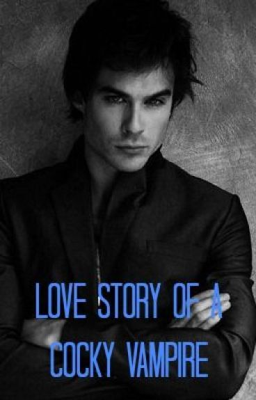 Love story of a cocky vampire by vampire_diaries_love